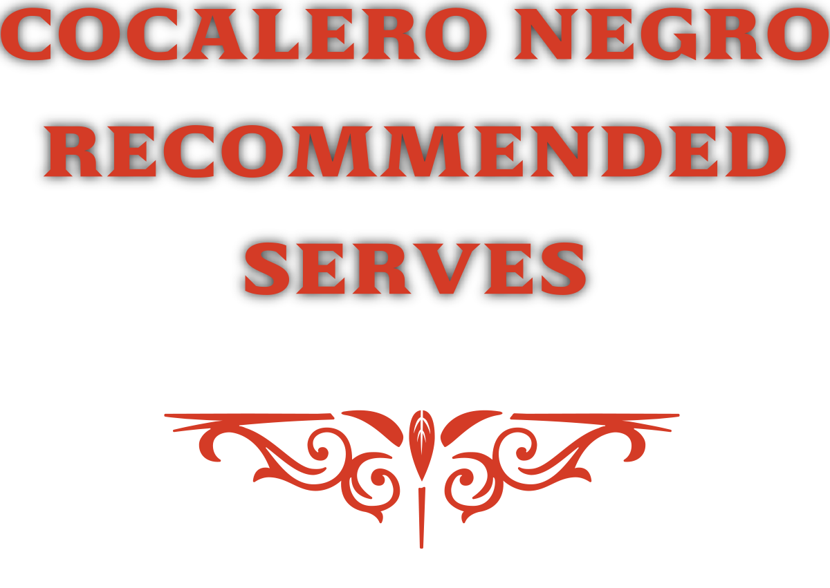 COCALERO NEGRO RECOMMENDED SERVES